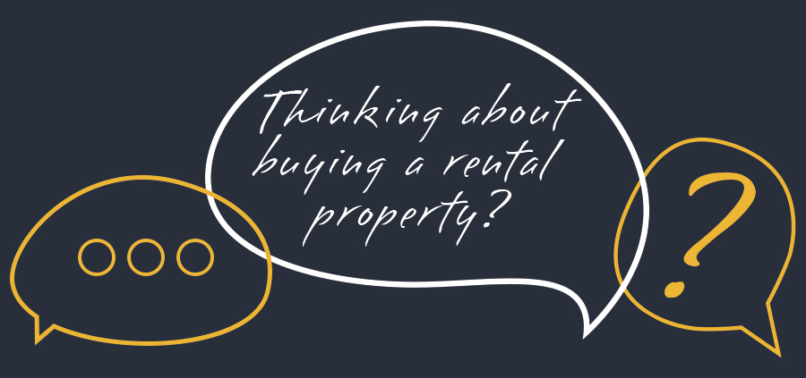 Thinking about buying a Rental Property as an investment?