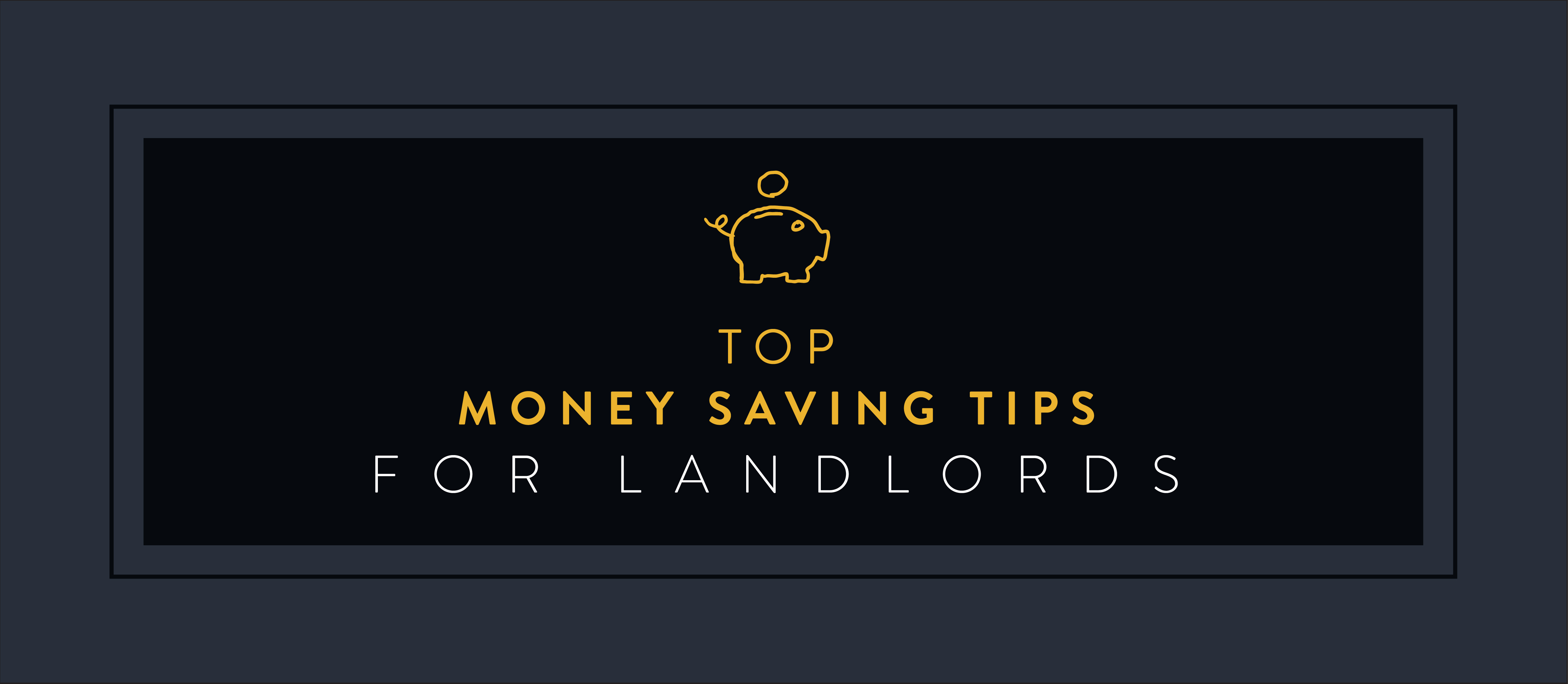 6 Top money saving tips for landlords
